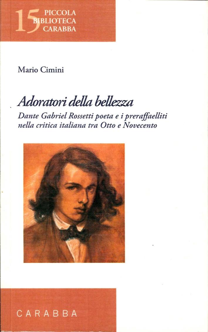 Adoratori della bellezza. Dante Gabriel Rossetti poeta e i preraffaelliti nella critica italiana tra Otto e Novecento.