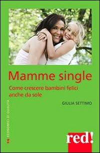 Mamme single. Come crescere un bambino felice anche da sole