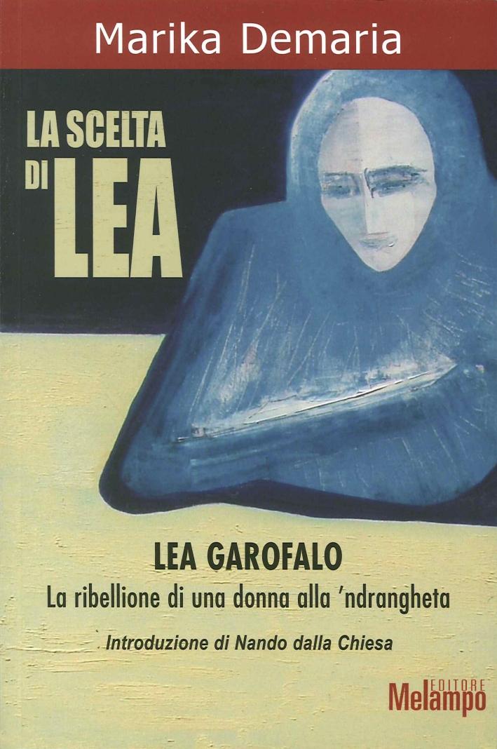 La scelta di Lea. Lea Garofalo. La ribellione di una donna della 'ndrangheta.