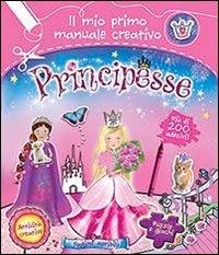Principesse. Il mio primo manuale creativo. Con adesivi. Ediz. illustrata