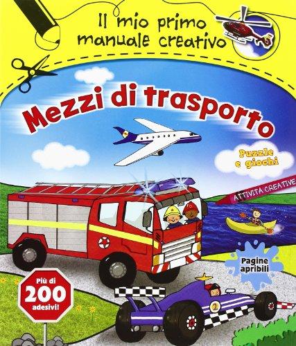 Mezzi di trasporto. Il mio primo manuale creativo. Con adesivi. Ediz. illustrata