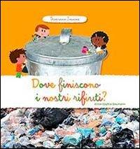 Dove finiscono i nostri rifiuti? Scopriamo insieme. Ediz. illustrata