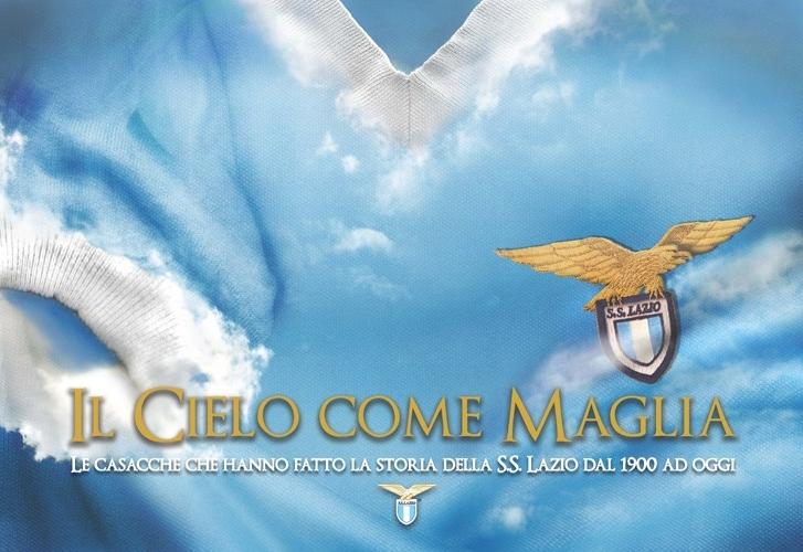 Il cielo come maglia. Le casacche che hanno fatto la storia della S.S. Lazio dal 1900 ad oggi.