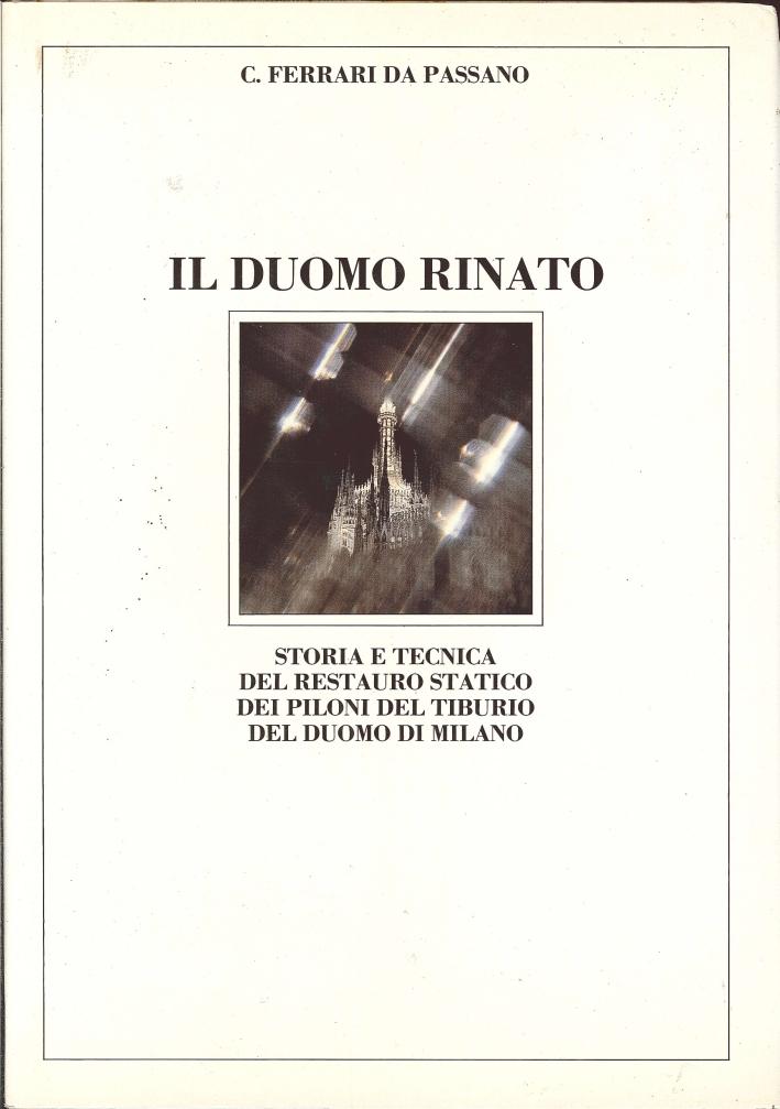 Il duomo rinato. Storia e tecnica del restauro statico dei piloni del tiburio del Duomo di Milano.