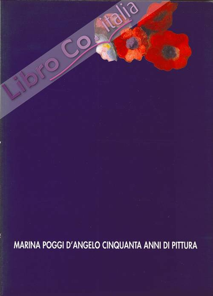 Marina Poggi d'Angelo Cinquanta Anni di Pittura 1946-1996.