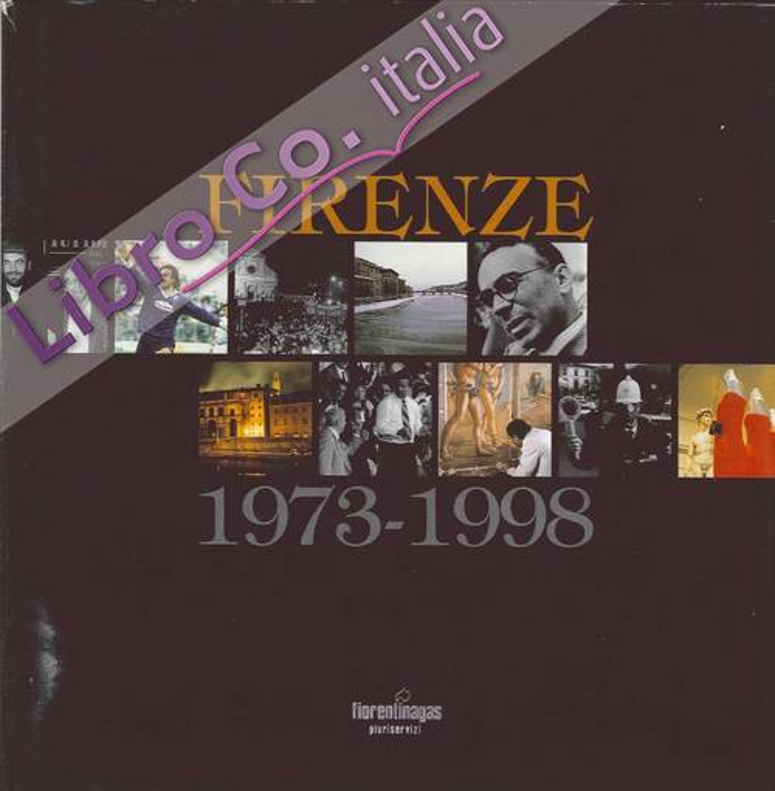 Firenze 1973-1998. Frammenti di Cronaca Fiorentina alla Vigilia del Duemila