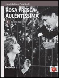 Rosa fresca aulentissima. 6. Il primo Novecento.