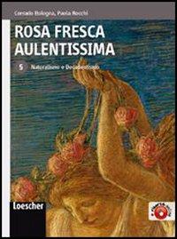 Rosa fresca aulentissima. 5. Naturalismo e Decadentismo.