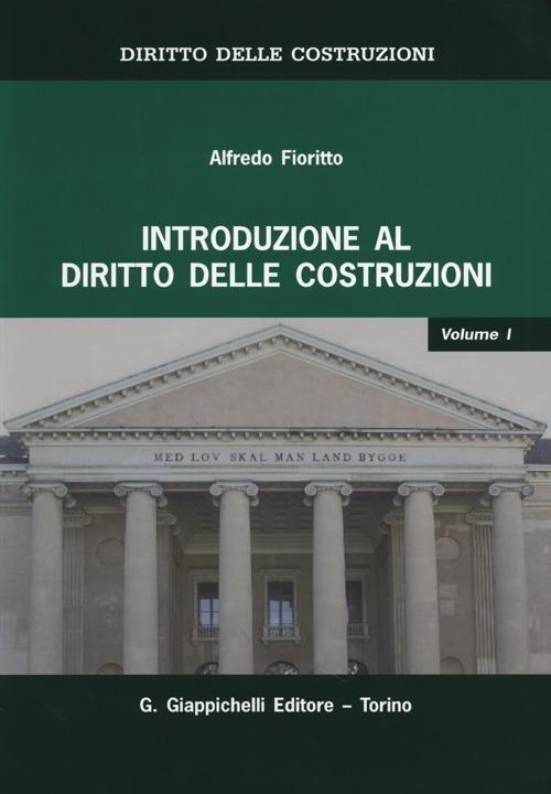 Diritto delle costruzioni. Vol. 1: Introduzione al diritto delle costruzioni.