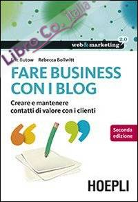 Fare business con i blog. Creare e mantenere contatti di valore con i clienti.