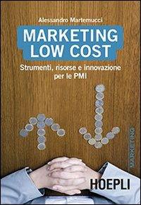 Marketing Low cost. Strumenti, risorse e innovazione per le PMI.