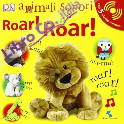 Roar! Roar! Animali sonori. Ediz. illustrata