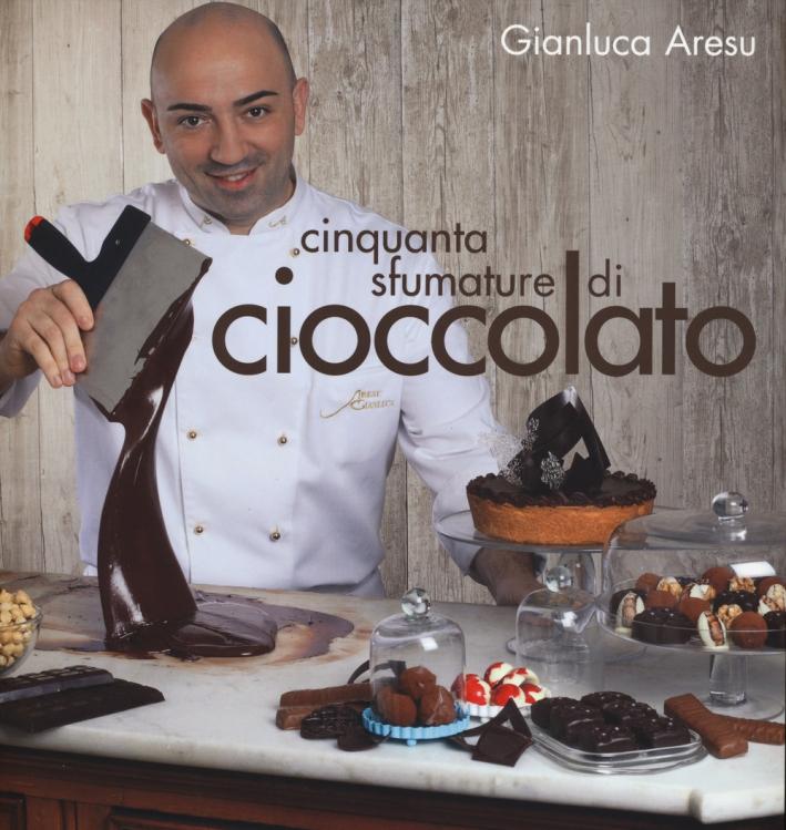 Cinquanta sfumature di cioccolato. Ediz. illustrata