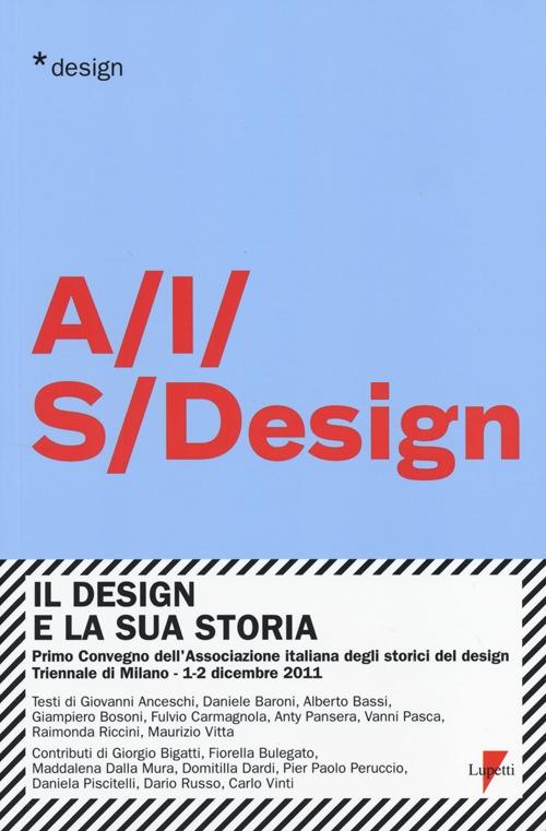 Il design e la sua storia. Primo convegno dell'Associazione italiana degli storici del design (Milano, 1-2 dicembre 2011)