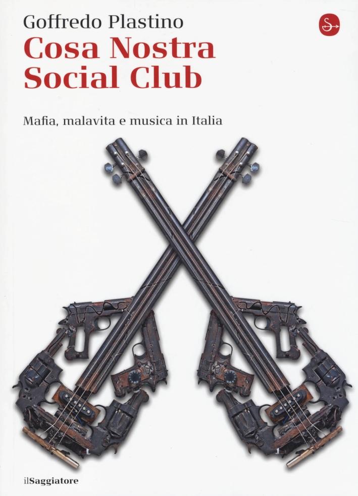 Cosa Nostra Social Club. Mafia, malavita e musica in Italia