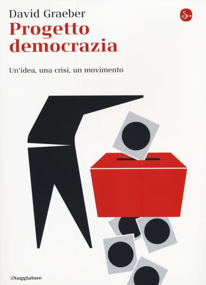 Progetto democrazia. Un'idea, una crisi, un movimento