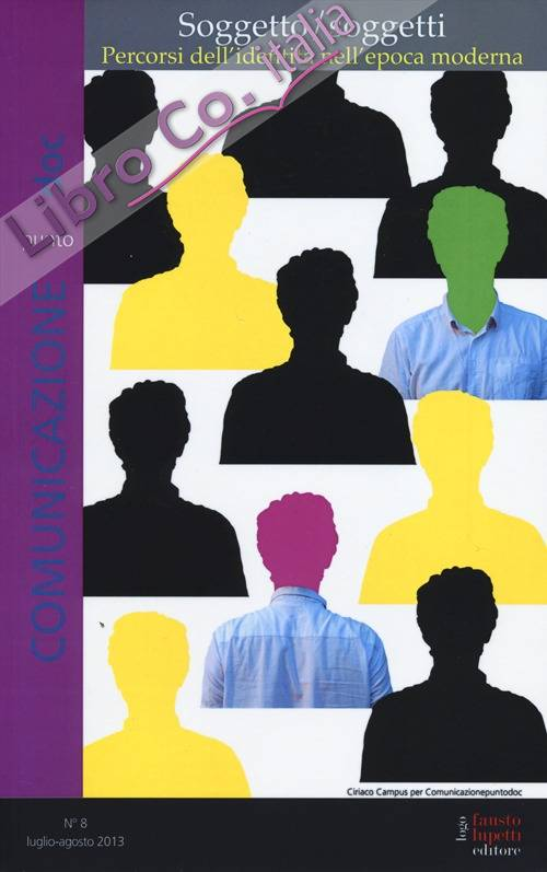 Comunicazionepuntodoc (2013). Vol. 8: Soggetto/soggetti. Percorsi dell'identità nell'epoca moderna