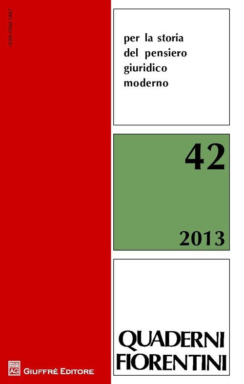 Quaderni fiorentini per la storia del pensiero giuridico moderno. Vol. 42