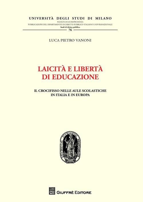 Laicità e libertà di educazione. Il crocifisso nelle aule scolastiche in Italia e in Europa