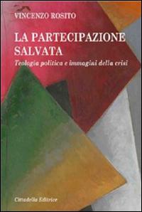 La partecipazione salvata. Teologia politica e immagini della crisi