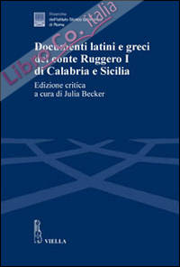 Documenti latini e greci del conte Ruggero I di Calabria e Sicilia. Ediz. critica