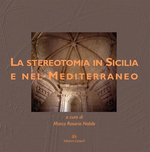 Le Stereotomia in Sicilia e nel Mediterraneo. Guida al Museo di Palazzo la Rocca a Ragusa Ibla