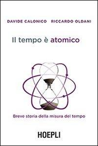 Il tempo è atomico. Breve storia della misura del tempo