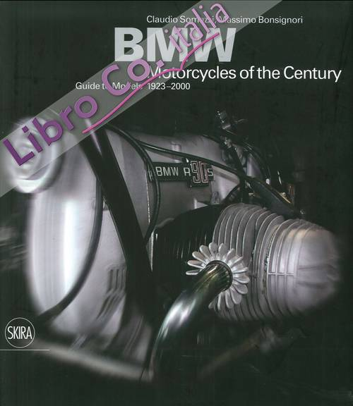 Bmw. Motorcycles of the Century. Guide To Models 1923-2000