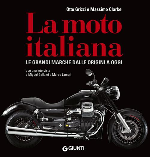 La moto italiana. Le grandi marche dalle origini ad oggi