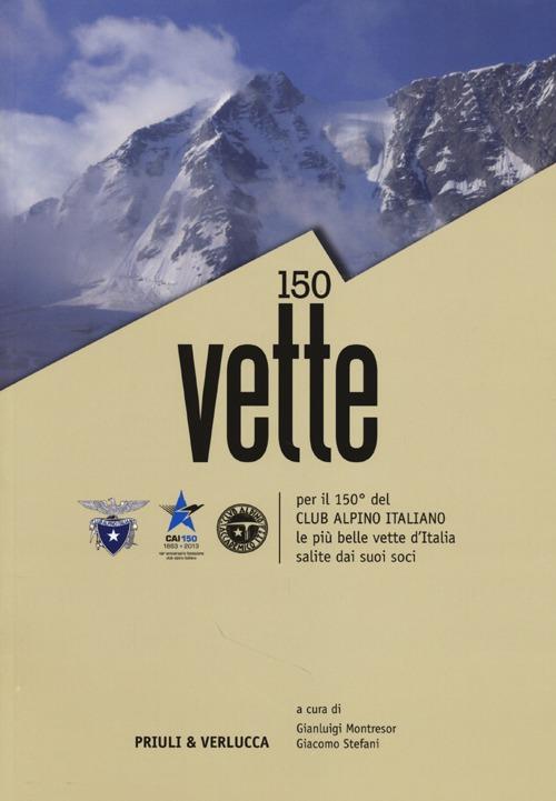 150 vette per il 150° del Club Alpino italiano le più belle vette d'Italia salite dai suoi soci