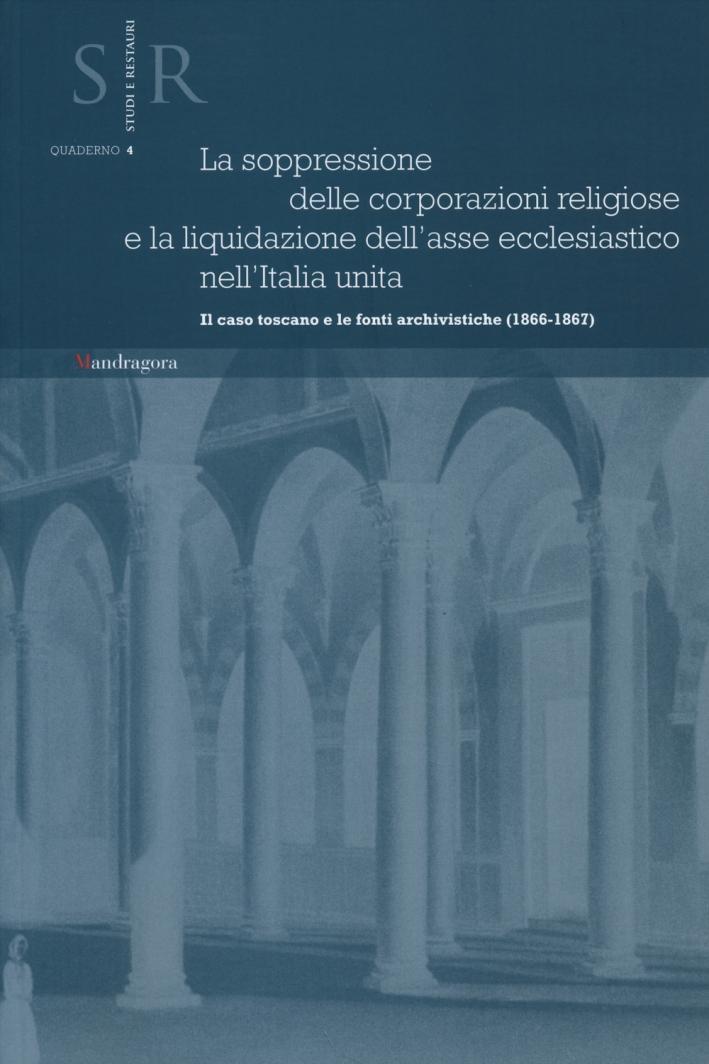 La soppressione delle corporazioni religiose e la liquidazione dell'asse ecclesiastico nell'Italia unita. Il caso toscano e le fonti archivistiche (1866-1867)