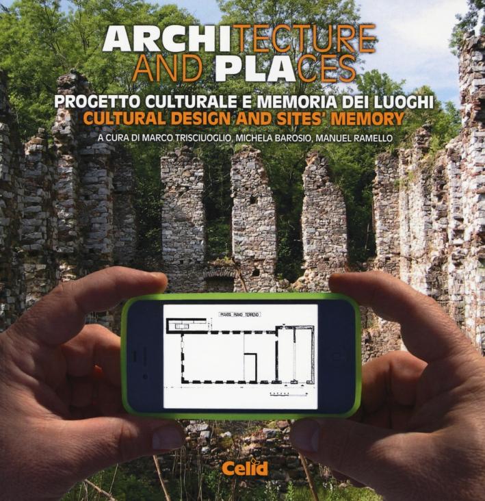 Architecture and places. Progetto culturale e memoria dei luoghi-Cultural design and sites' memory. Ediz. bilingue