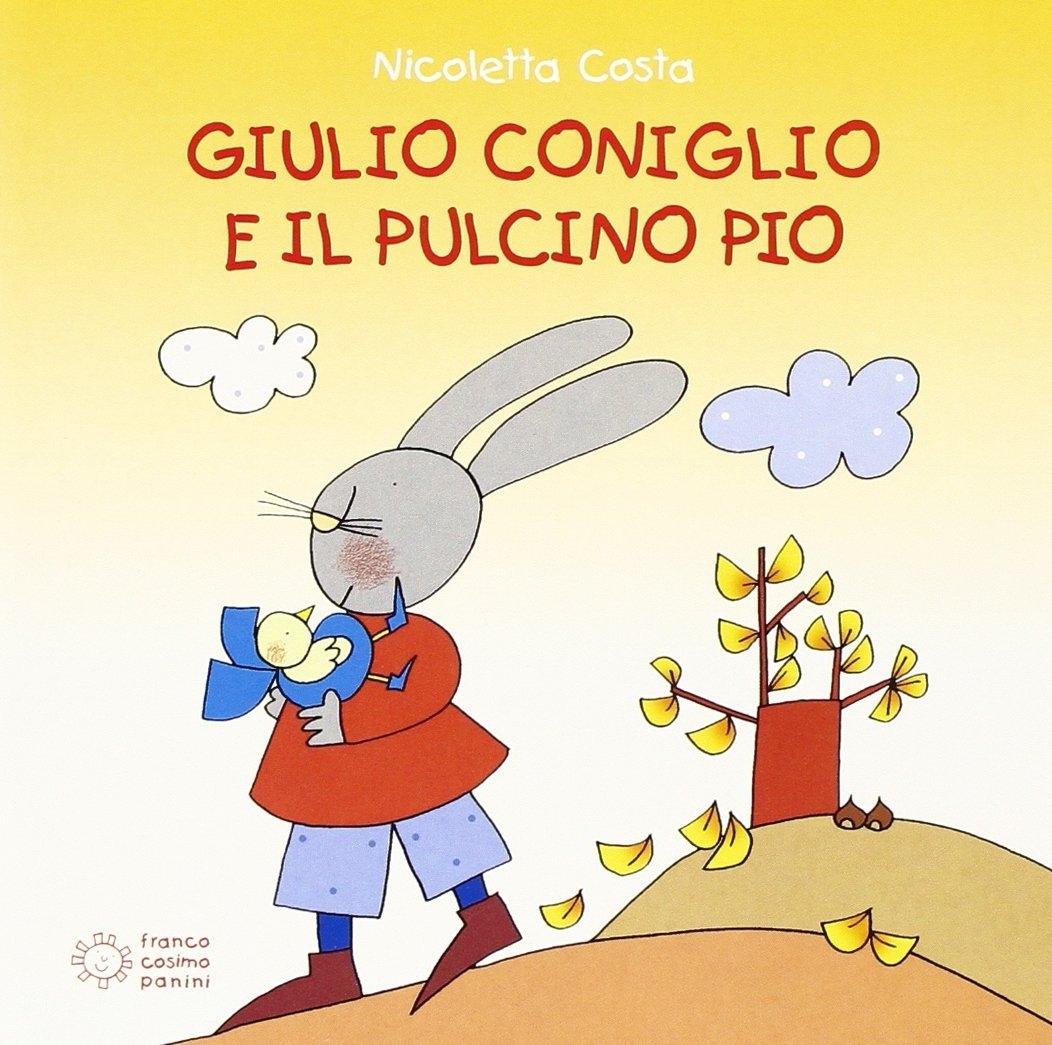 Giulio Coniglio e il pulcino Pio. Ediz. illustrata
