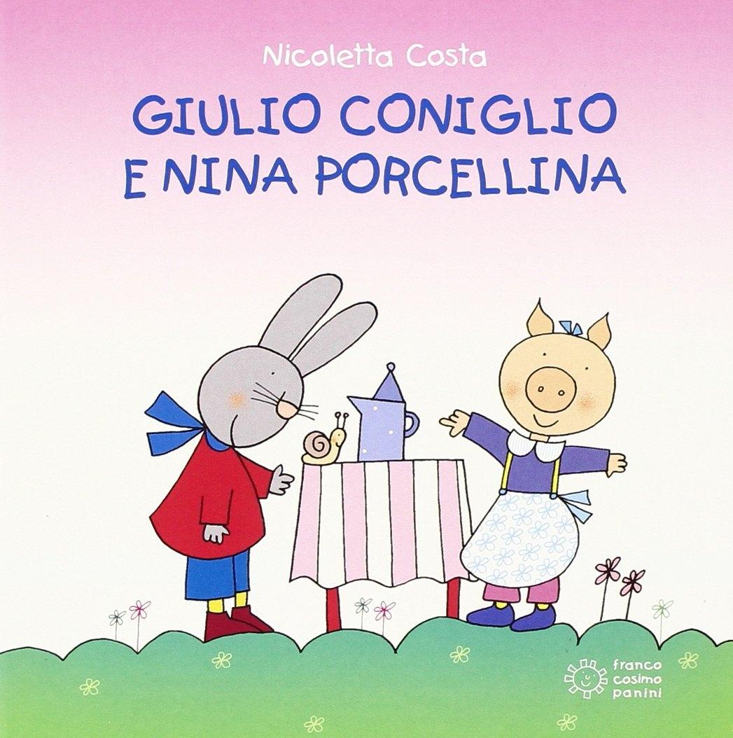 Giulio Coniglio e Nina porcellina. Ediz. illustrata