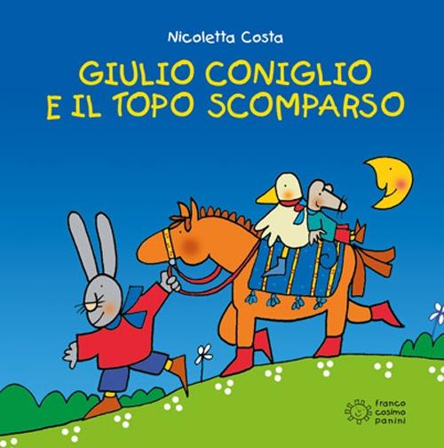 Giulio Coniglio e il topo scomparso. Ediz. illustrata