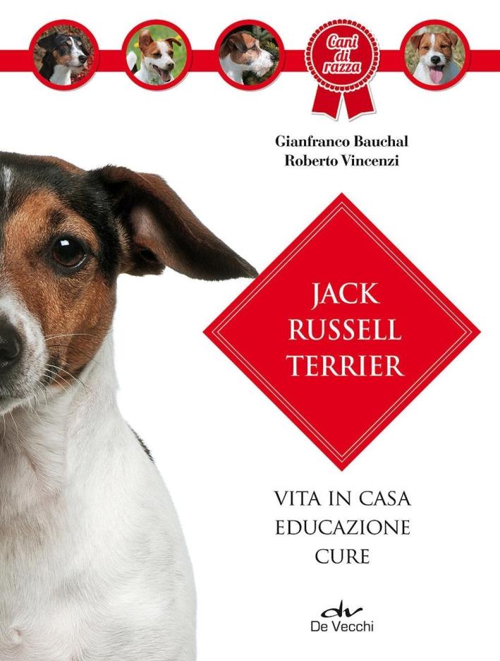 Jack Russel terrier. Vita in casa, educazione, cure