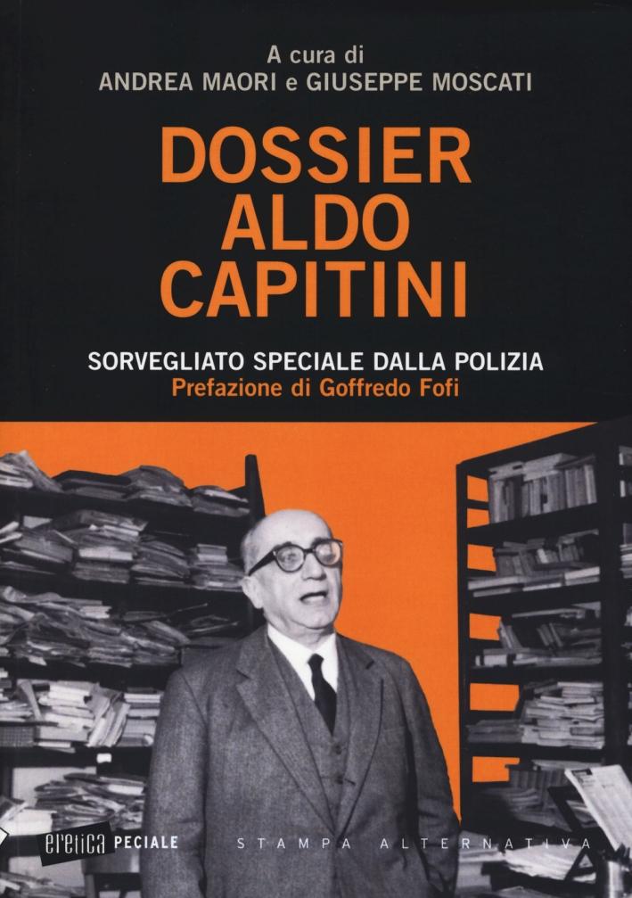 Dossier Aldo Capitini. Sorvegliato speciale dalla polizia.