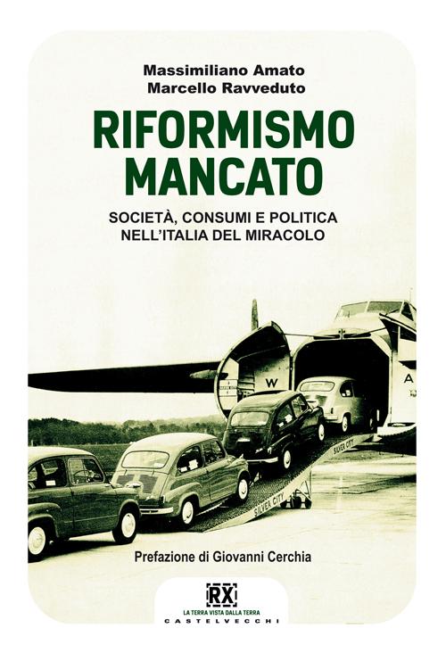 Il riformismo mancato. Società, consumi e politica nell'Italia del miracolo.