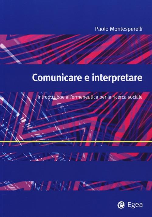 Comunicare e interpretare. Introduzione all'ermeneutica per la ricerca sociale
