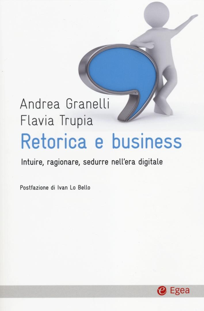 Retorica e business. Intuire, ragionare, sedurre nell'era digitale