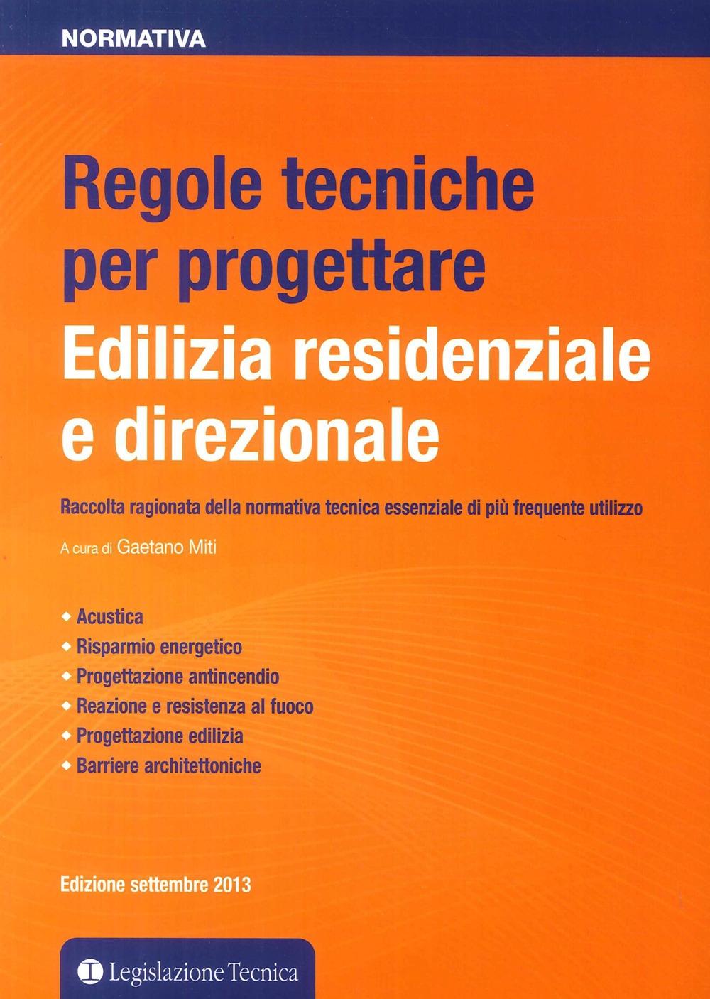 Regole Tecniche per Progettare. Edilizia Residenziale e Direzionale. Raccolta Ragionata della Normativa Tecnica Essenziale di più Frequente Utilizzo