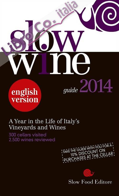 Slow wine 2014. A year in the life of Italy's vineyards and wines