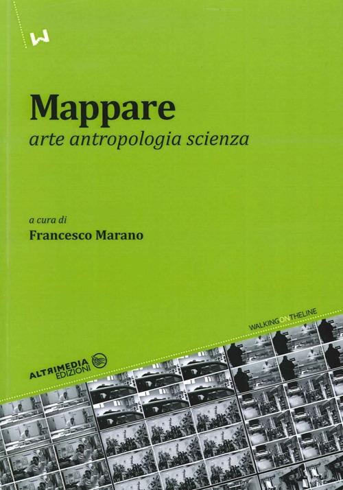 Mappare. Arte, antropologia e scienza