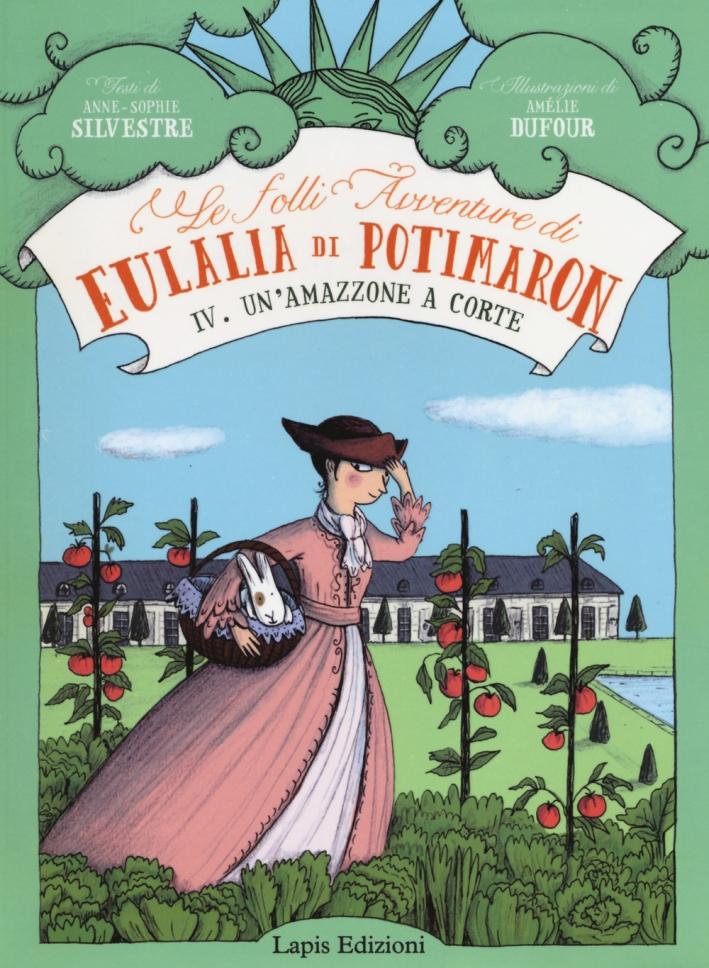 Un'amazzone a corte. Le folli avventure di Eulalia di Potimaron. Vol. 4