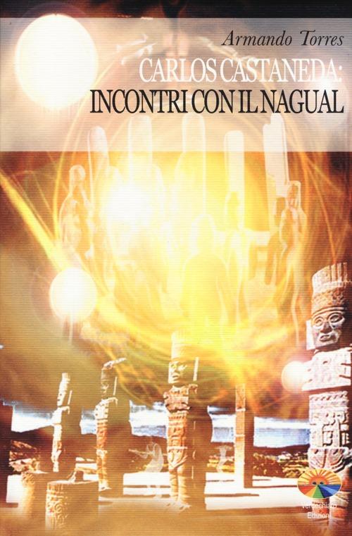 Carlos Castaneda: incontri con il Nagual. Ediz. illustrata