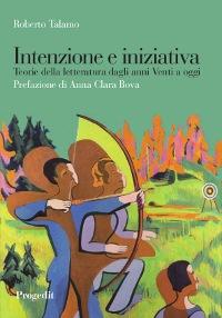 Intenzione e iniziativa. Teorie della letteratura dagli anni Venti a oggi