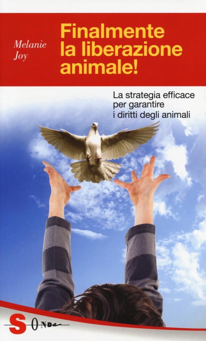 Finalmente la liberazione animale! La strategia efficace per garantire i diritti degli animali.