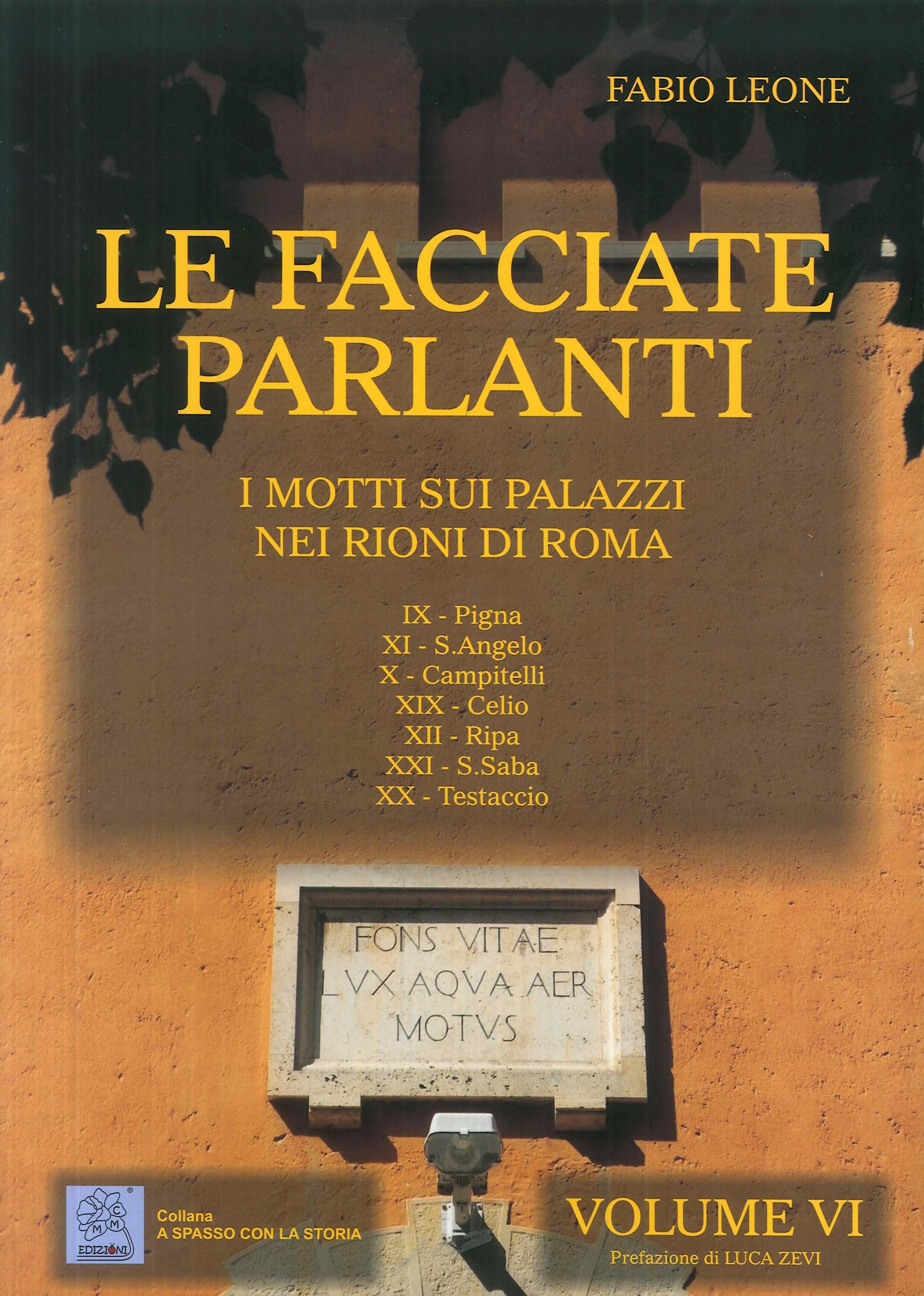 Le facciate parlanti. Vol. 6: I motti sui palazzi nei rioni di Roma