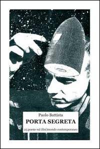 Porta segreta. 25 poesie sul (fini)mondo contemporaneo.