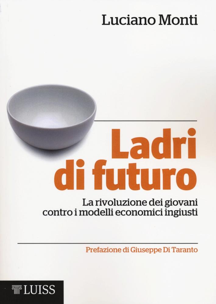 Ladri di futuro. La rivoluzione dei giovani contro i modelli economici ingiusti.